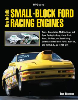 How to Build Small-Block Ford Racing Engines HP1536: Parts, Blueprinting, Modifications, and Dyno Testing for Drag, Circle Track,Road, Off-Road, and Boat Racing. Covers All Small-Block Fords, 302/5.0L, and351W/5.8L, Up to 460 CID.