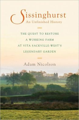 Sissinghurst, an Unfinished History: The Quest to Restore a Working Farm at Vita Sackville-West's Legendary Garden