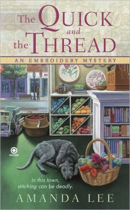 The Quick and the Thread (Embroidery Mystery Series #1)