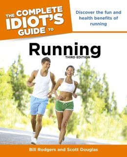 The Complete Idiot's Guide to Running, 3rd Edition
