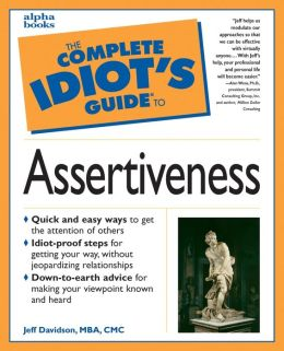 The Complete Idiot's Guide to Assertiveness