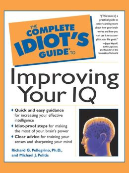 The Complete Idiot's Guide to Improving Your I.Q.