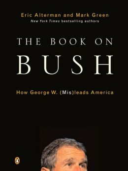 The Book on Bush: How George W. (Mis)leads America