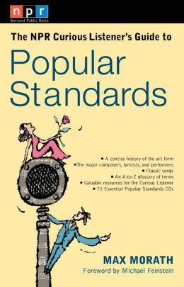 The NPR Curious Listener's Guide to Popular Standards Michael Feinstein and Max Morath