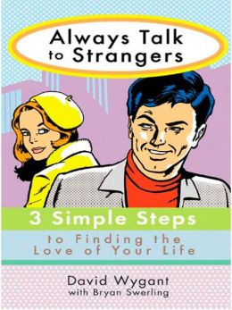Always Talk to Strangers: 3 Simple Steps to Finding the Love of Your Life
