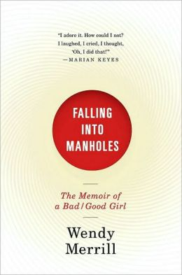 Falling Into Manholes: The Memoir of a Bad/Good Girl