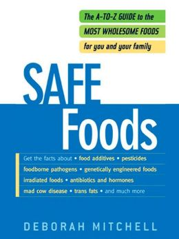 Safe Foods: The A-Z Guide to the Most Wholesome Foods For You and Your Family