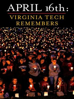 April 16th: Virginia Tech Remembers: Virginia Tech Remembers