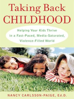 Taking Back Childhood: A Proven Roadmap for Raising Confident, Creative, Compassionate Kids