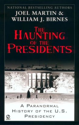 The Haunting of the Presidents: A Paranormal History of the U.S. Presidency