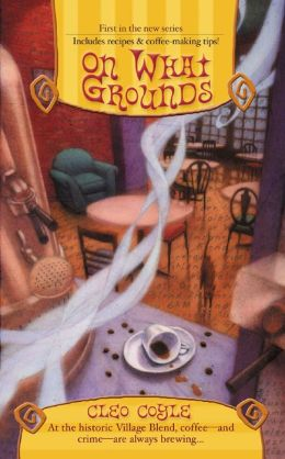 On What Grounds (Coffeehouse Mystery Series #1)