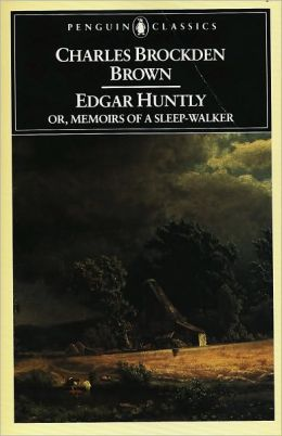 Edgar Huntly or, Memoirs of a Sleep-Walker: Or, Memoirs of a Sleep-Walker