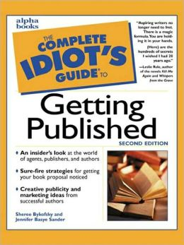 The Complete Idiot's Guide to Getting Published, 2E