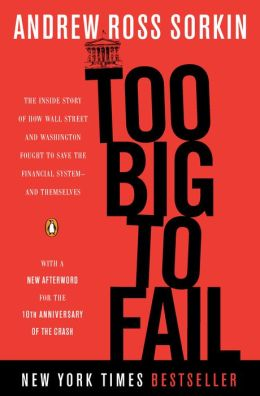 Too Big to Fail: The Inside Story of How Wall Street and Washington Fought to Save the Financial System - and Themselves