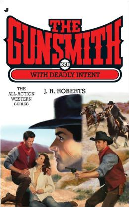 The Gunsmith #350: With Deadly Intent