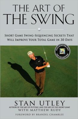 The Art of the Swing: Short Game Swing Sequencing Secrets That Will Improve Your Total Game in 30 Days