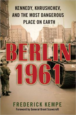 Berlin 1961: Kennedy, Khrushchev, and the Most Dangerous Place on Earth