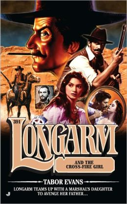 Longarm and the Cross Fire Girl (Longarm Series #391)