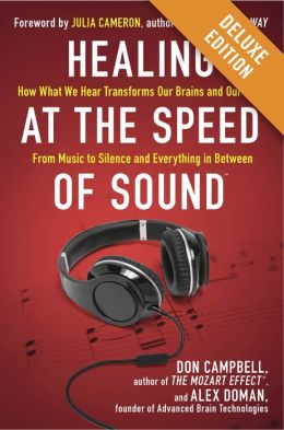 Healing at the Speed of Sound Deluxe: How What We Hear Transforms Our Brains and Our Lives (Enhanced Edition)