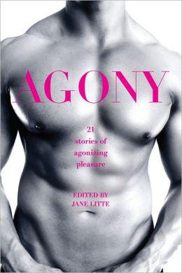 Agony/Ecstasy: Original Stories of Agonizing Pleasure/Exquisite Pain