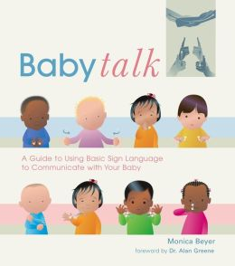 Baby Talk: A Guide to Using Basic Sign Language to Communicate with Your Baby