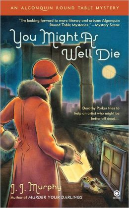 You Might As Well Die (Algonquin Round Table Mystery Series #2)