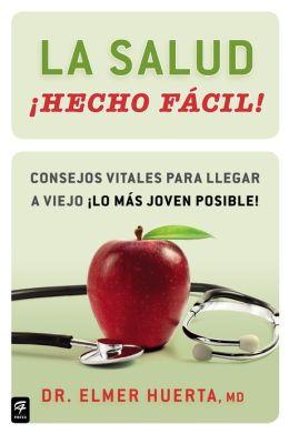 La salud Hecho fácil! (Your Health Made Easy!): Consejos vitales para llegar a viejo lo más joven posible!