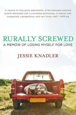 Rurally Screwed: A Memoir of Losing Myself for Love