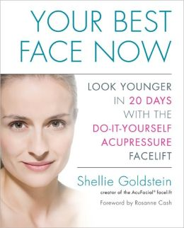 Your Best Face Now: Look Younger in 20 Days with the Do-It-Yourself AcupressureFacelift