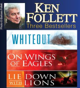 Ken Follett Three Bestsellers: Whiteout; On Wings of Eagles; Lie Down with Lions