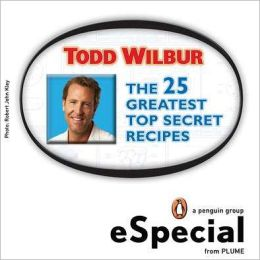 The 25 Greatest Top Secret Recipes: America's Best Copycat Recipes for Duplicating Your Favorite Foods at Home:An eSpecial from Plume