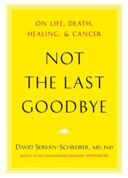Not the Last Goodbye: On Life, Death, Healing, and Cancer
