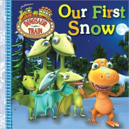 Our First Snow (Dinosaur Train Series)