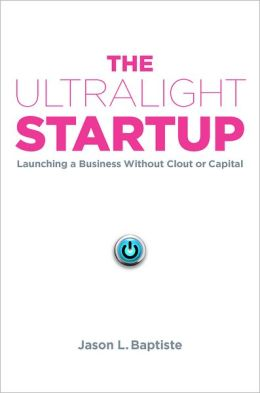 The Ultralight Startup: Launching a Business Without Clout or Capital