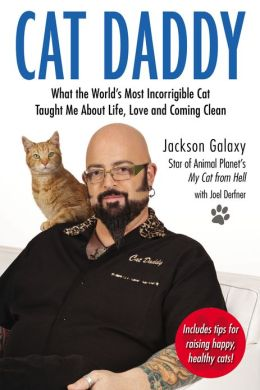 Cat Daddy: What the World's Most Incorrigible Cat Taught Me About Life, Love, and Coming Cl ean