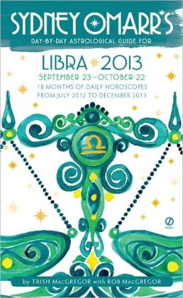 Sydney Omarr's Day-by-Day Astrological Guide for the Year 2013: Libra