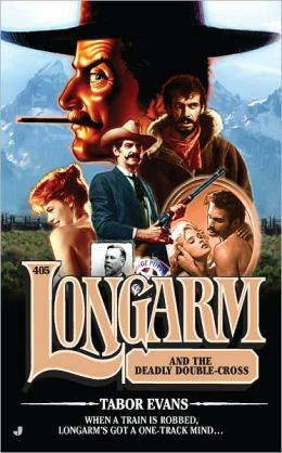 Longarm and the Deadly Double-Cross (Longarm Series #405)