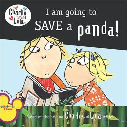 I Am Going to Save a Panda! (Charlie and Lola Series)