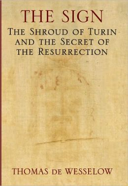 The Sign: The Shroud of Turin and the Secret of the Resurrection