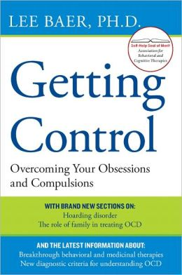 Getting Control: Overcoming Your Obsessions and Compulsions