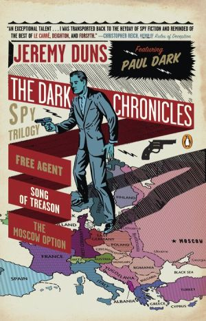 The Dark Chronicles: A Spy Trilogy: Free Agent; Song of Treason; The Moscow Option