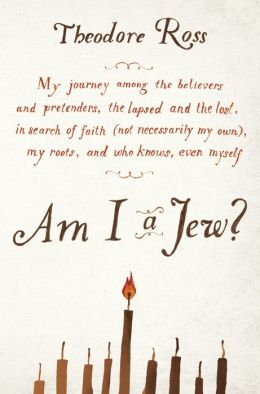 Am I a Jew?: My Journey Among the Believers and Pretenders, the Lapsed and the Lost, in Search of Faith (Not Necessarily My Own), My Roots, and Who Knows, Even Myself