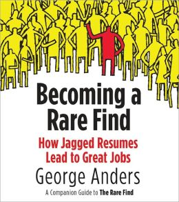 Becoming a Rare Find: How Jagged Resumes Lead to Great Jobs--a Companion Guide to The Rare Find: An eSpecial from Portfolio/Penguin