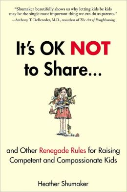 It's OK Not to Share and Other Renegade Rules for Raising Competent and