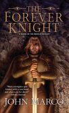Book Cover Image. Title: The Forever Knight:  A Novel of the Bronze Knight, Author: John Marco
