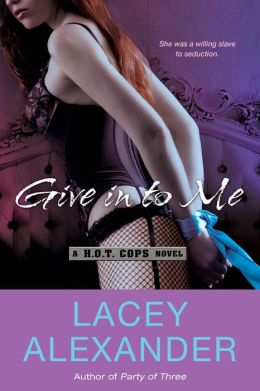 Give In To Me: A H.O.T. Cops Novel