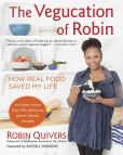 Book Cover Image. Title: The Vegucation of Robin:  How Real Food Saved My Life, Author: Robin Quivers