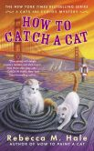 Book Cover Image. Title: How to Catch a Cat, Author: Rebecca M. Hale