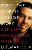 Book Cover Image. Title: Every Love Story Is a Ghost Story:  A Life of David Foster Wallace, Author: D. T. Max