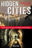 Book Cover Image. Title: Hidden Cities:  Travels to the Secret Corners of the World's Great Metropolises; A Memoir of Urban Exploration, Author: Moses Gates